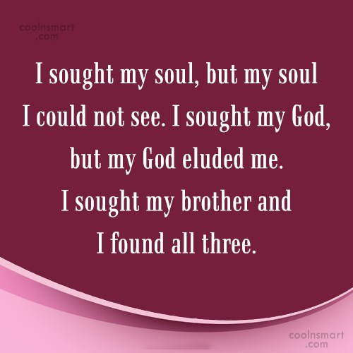 Brother Quote: I sought my soul, but my soul...
