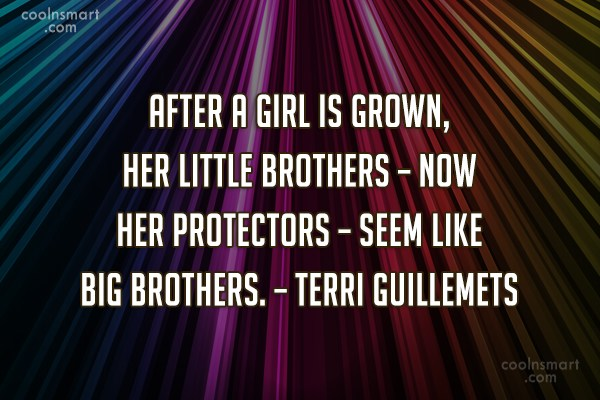 Brother Quote: After a girl is grown, her little...