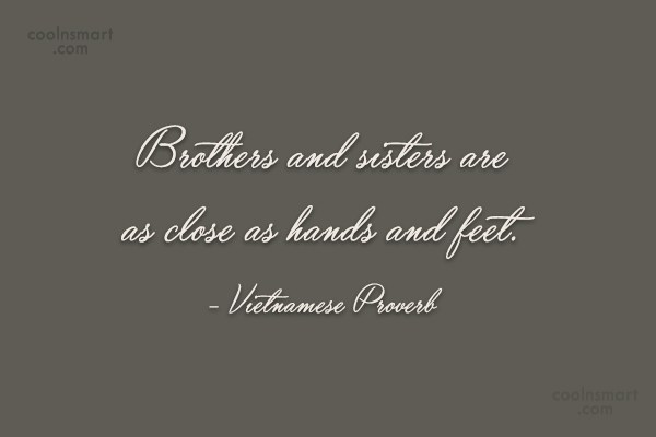 Brother Quote: Brothers and sisters are as close as...