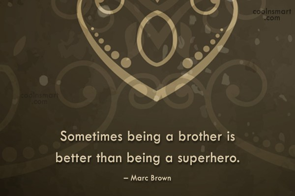 Brother Quote: Sometimes being a brother is better than...