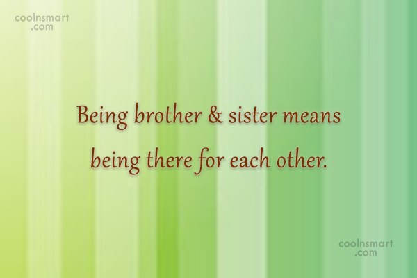 Brother Quote: Being brother & sister means being there...