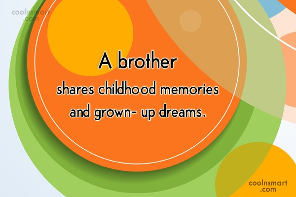 Brother Quote: A brother shares childhood memories and grown-...