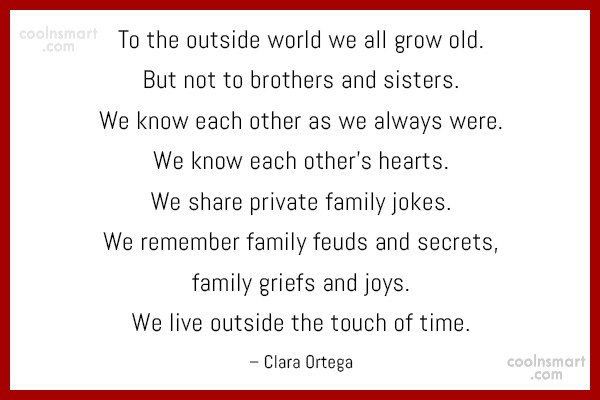 Brother Quote: To the outside world we all grow...