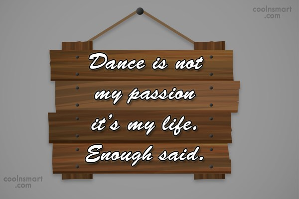 Dancing Quote: Dance Is Not My Passion Itu0027s My.