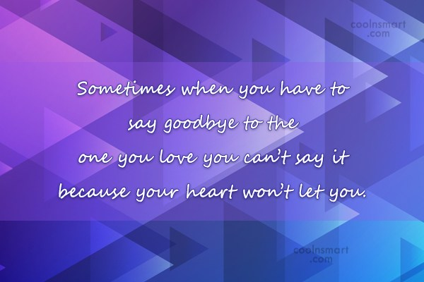 Goodbye Quote: Sometimes when you have to say goodbye...
