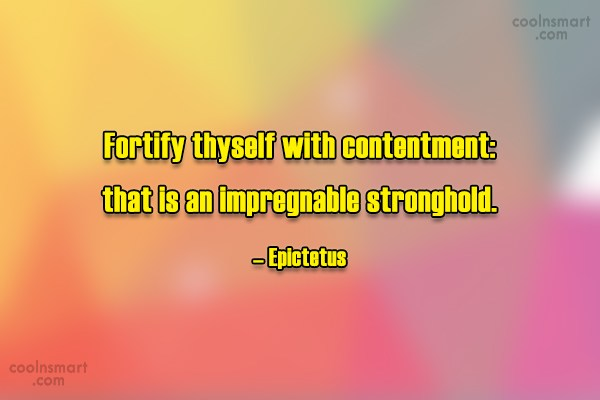 Quote: Fortify thyself with contentment: that is an...