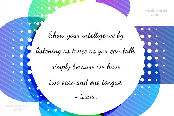 Listening Quote: Show your intelligence by listening as twice...