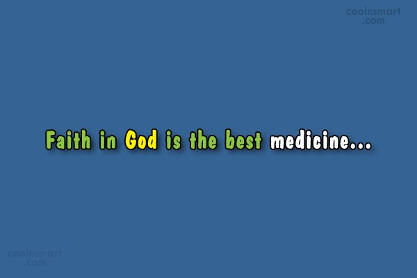Quote: Faith in God is the best medicine…