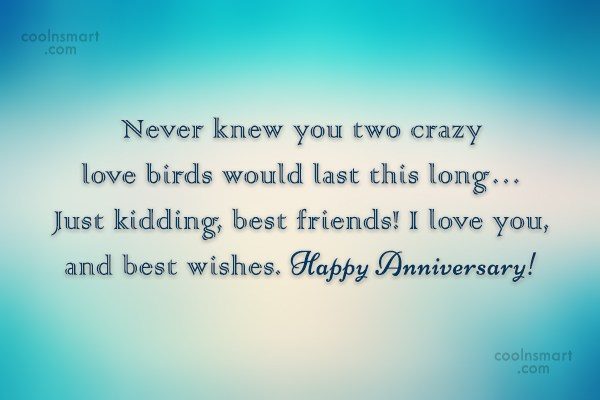 Anniversary Quote: Never knew you two crazy love birds...