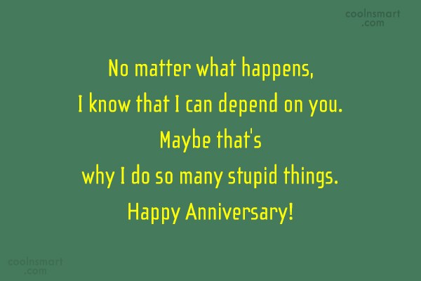 Anniversary Quote: No matter what happens, I know that...