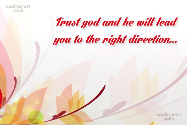 Quote: Trust god and he will lead you...