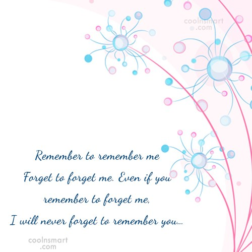 Goodbye Quote: Remember to remember me.Forget to forget me....
