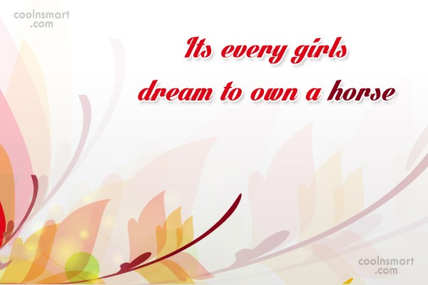 Horse Quote: Its every girls dream to own a...