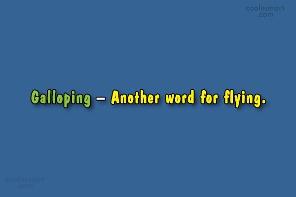 Horse Quote: Galloping – Another word for flying.