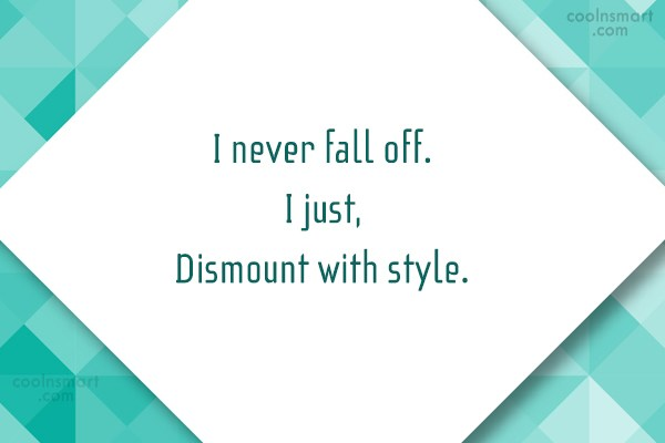 Horse Quote: I never fall off. I just, Dismount...