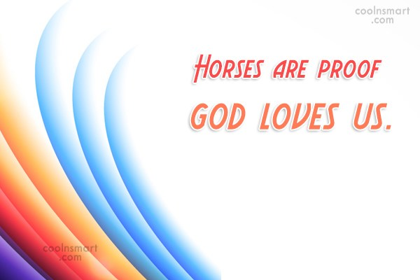 Horse Quote: Horses are proof god loves us.