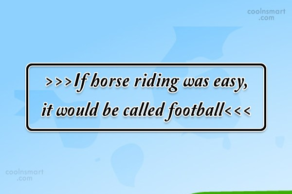 Horse Quote: >>>If horse riding was easy, it would...