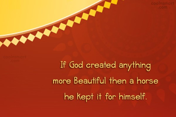 Horse Quote: If God created anything more Beautiful then...