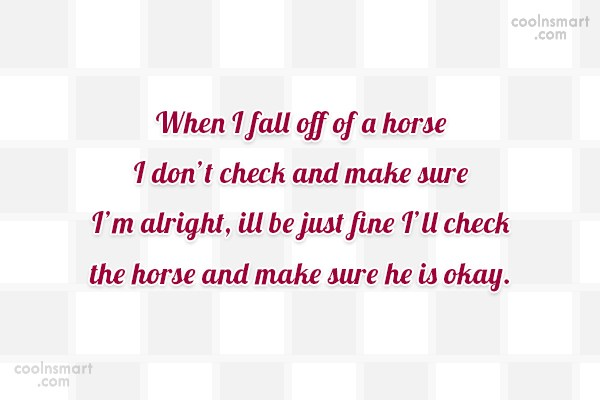 Horse Quote: When I fall off of a horse...