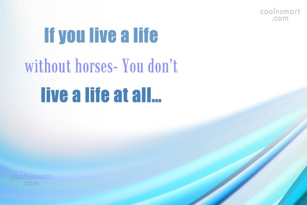 Horse Quote: If you live a life without horses-...
