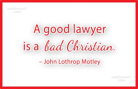 Quote: A good lawyer is a bad Christian....
