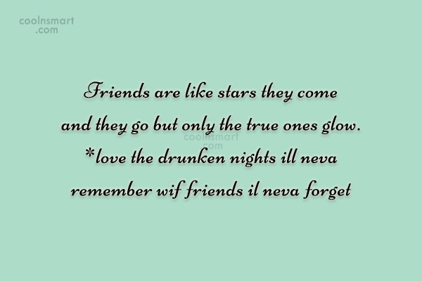 Quote: Friends are like stars they come and...