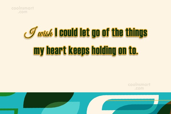 Goodbye Quote: I wish I could let go of...