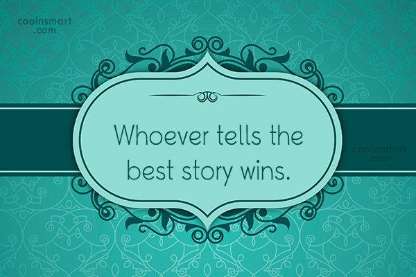 Quote: Whoever tells the best story wins.