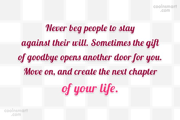 Goodbye Quote: Never beg people to stay against their...
