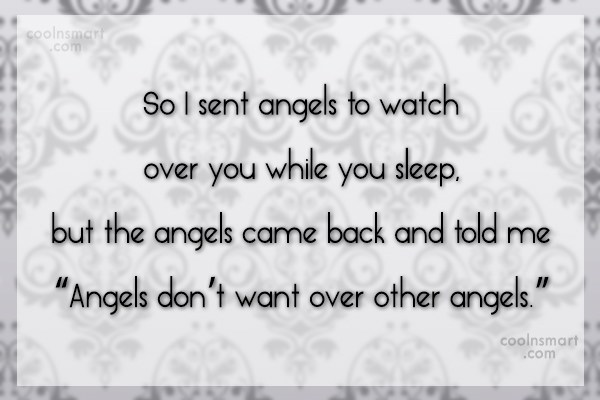 Quote: So I sent angels to watch over...