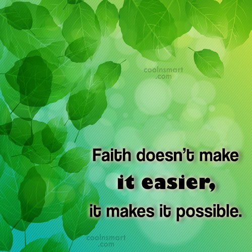 Quote: Faith doesn't make it easier, it makes...