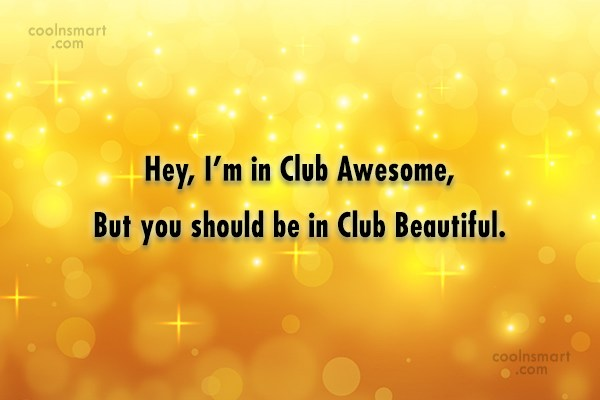 Quote: Hey, I'm in Club Awesome, But you...