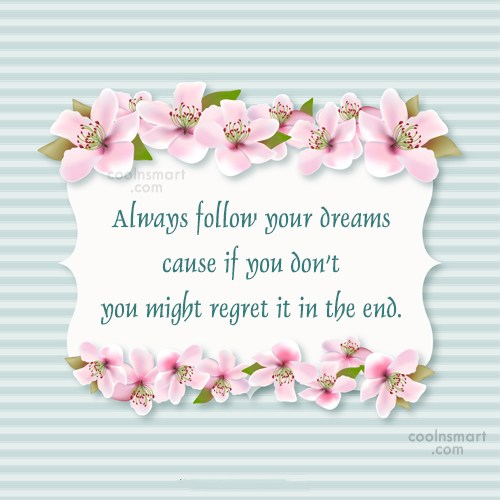 Dream Quote: Always Follow Your Dreams Cause If You.