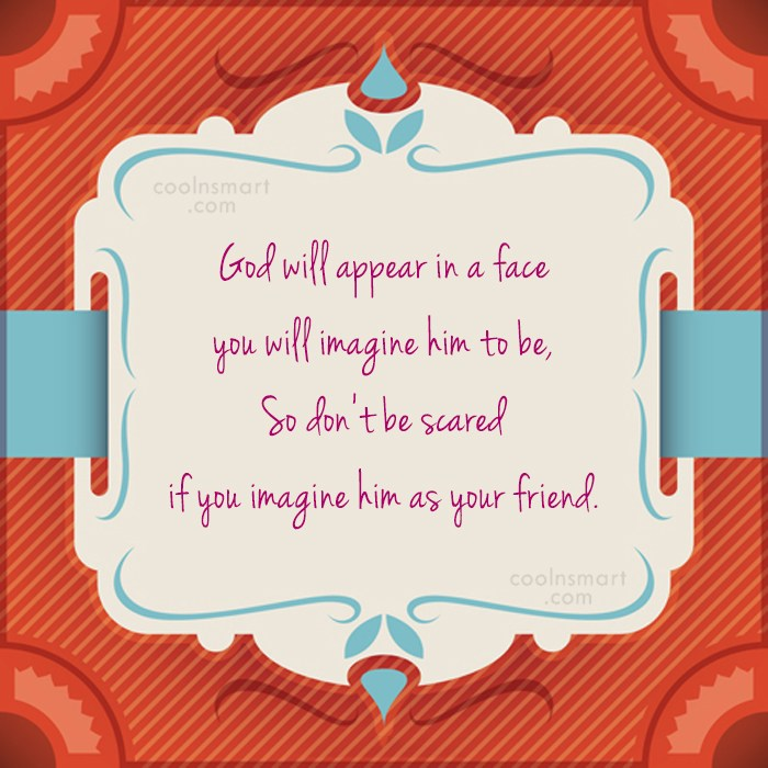 Quote: God will appear in a face you...