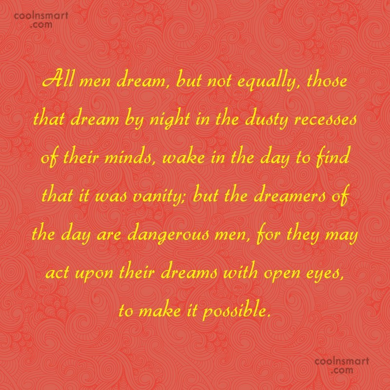 Quote: All men dream, but not equally, those...