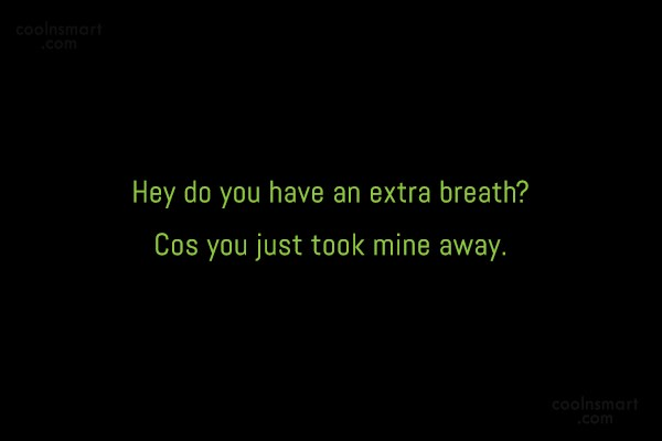 Quote: Hey do you have an extra breath?...
