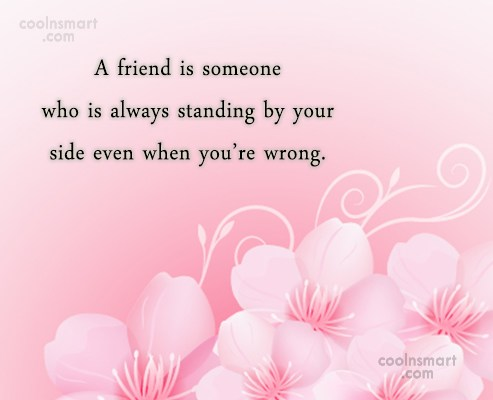 Quote: A friend is someone who is always...