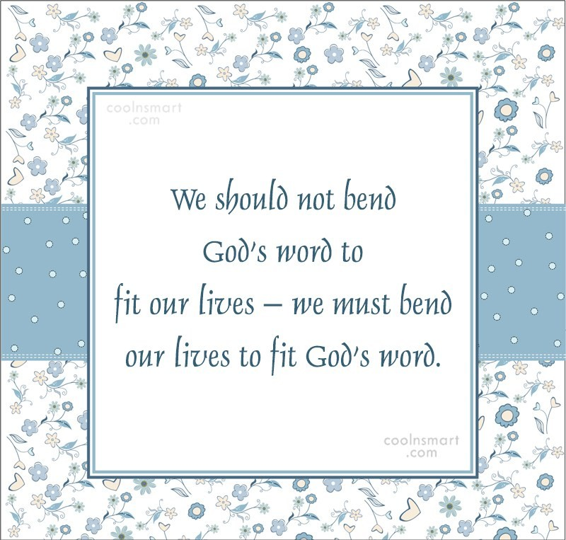 Quote: We should not bend God's word to...