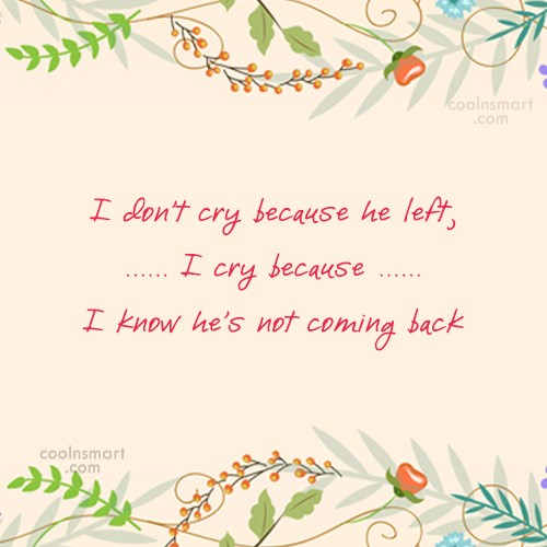 Goodbye Quote: I don't cry because he left, I...