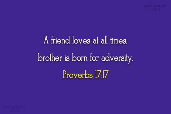 Christianity Quote: A friend loves at all times, brother...