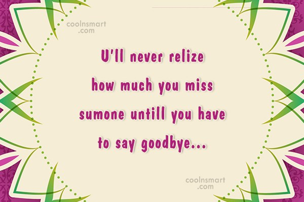 Goodbye Quote: U'll never relize how much you miss...
