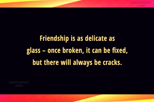 Broken Friendship Quote: Friendship Is As Delicate As Glass U2013.