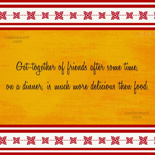 Quote: Get-together of friends after some time, on...