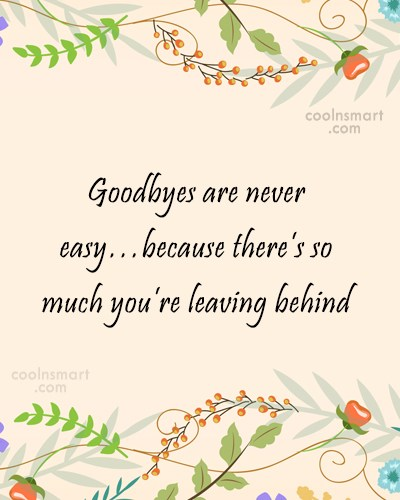 Quote: Goodbyes are never easy…because there's so much...