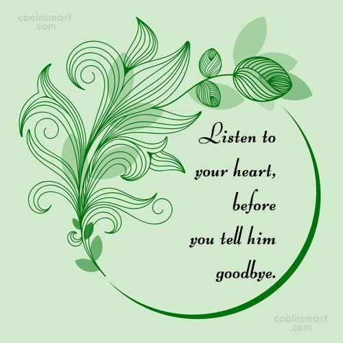 Quote: Listen to your heart, before you tell...