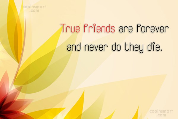 Quote: True friends are forever and never do...