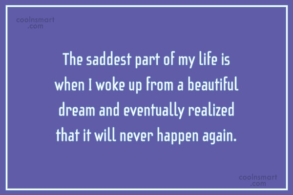 Goodbye Quote: The saddest part of my life is...