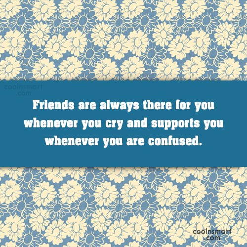 Quote: Friends are always there for you whenever...