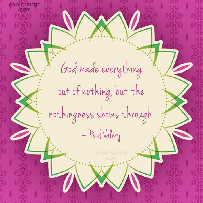 Quote: God made everything out of nothing, but...