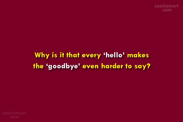 Goodbye Quote: Why is it that every 'hello' makes...
